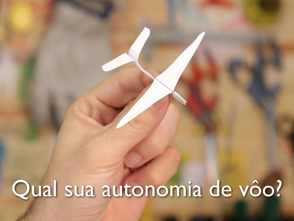 Qual sua autonomia de vôo?
