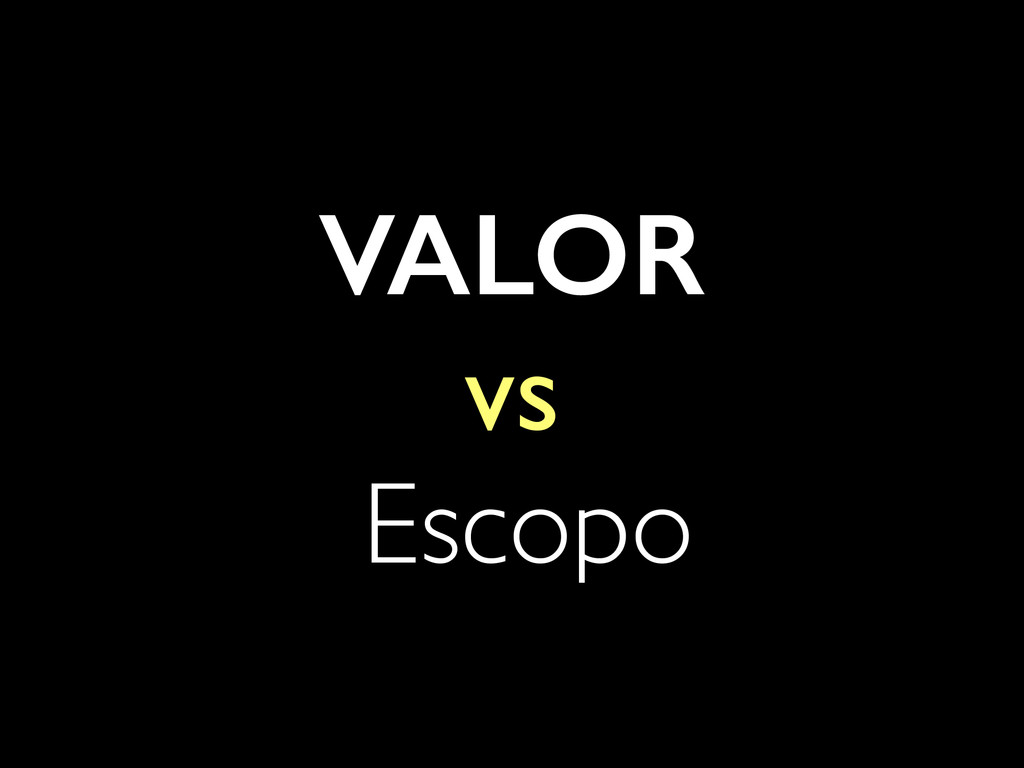 VALOR vs Escopo