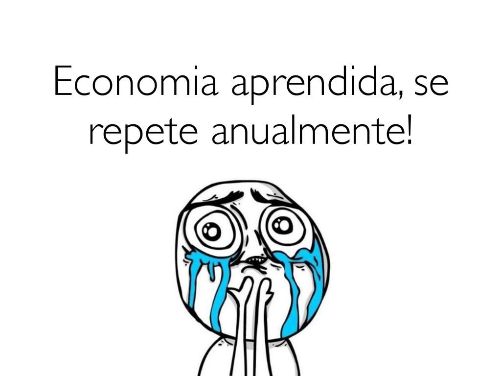 Economia aprendida, se repete anualmente!