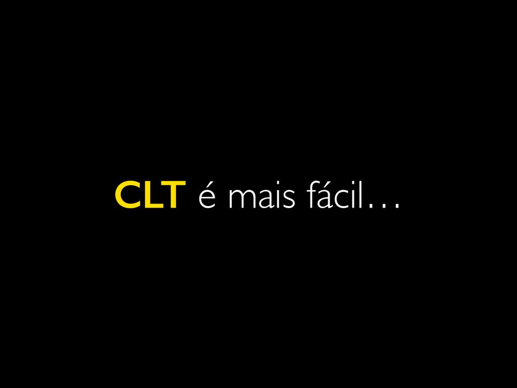 CLT é mais fácil…