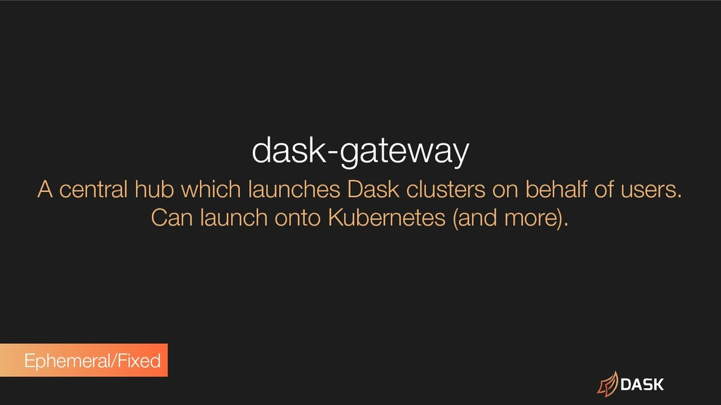 dask-gateway A central hub which launches Dask ...