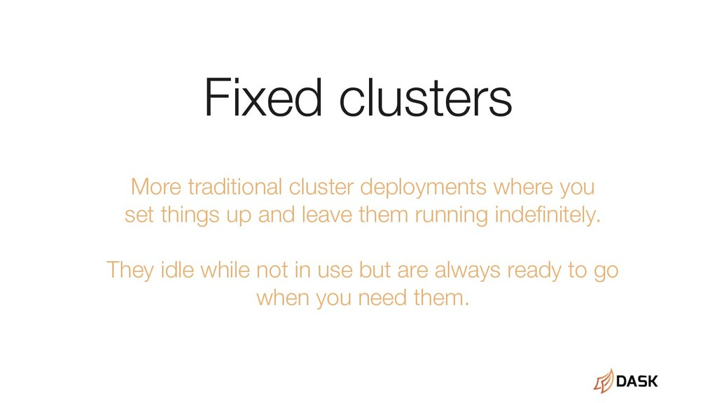 Fixed clusters More traditional cluster deploym...