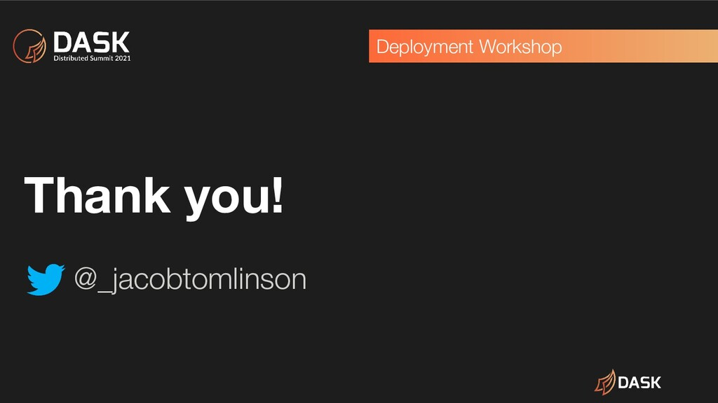 Deployment Workshop Thank you! @_jacobtomlinson