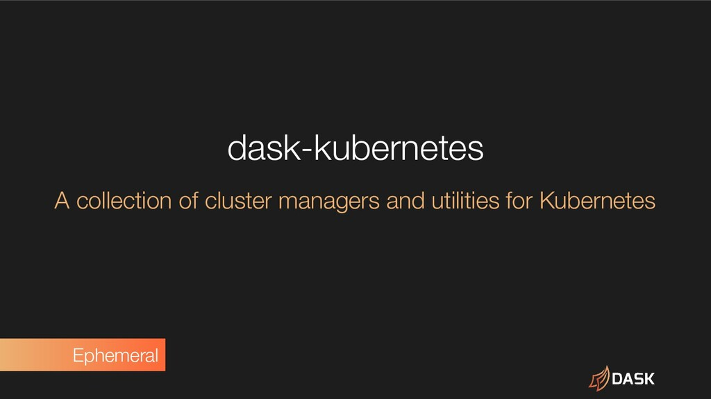 dask-kubernetes A collection of cluster manager...
