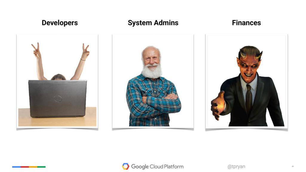 ‹#› @tpryan Finances Developers System Admins