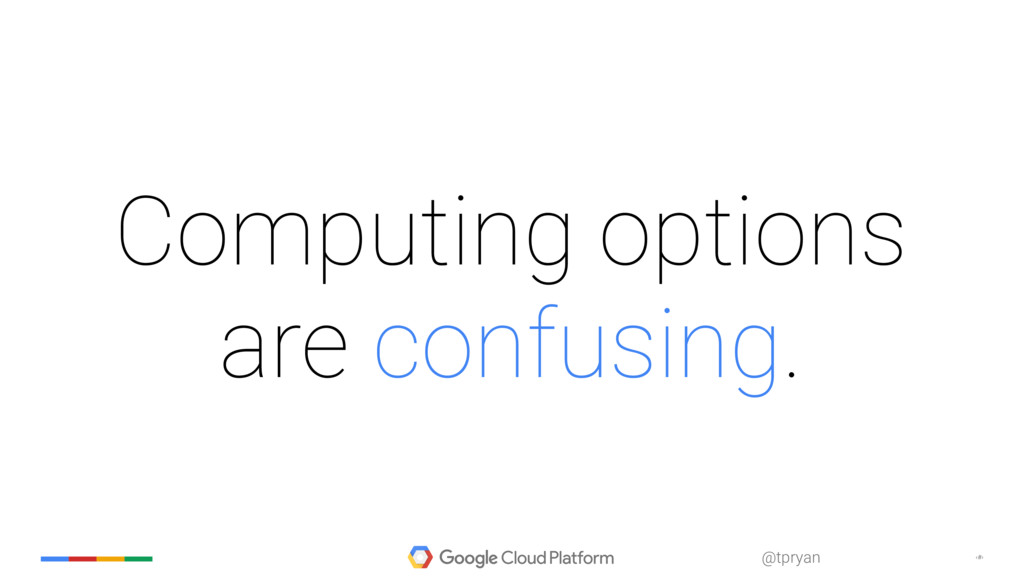‹#› @tpryan Computing options are confusing.