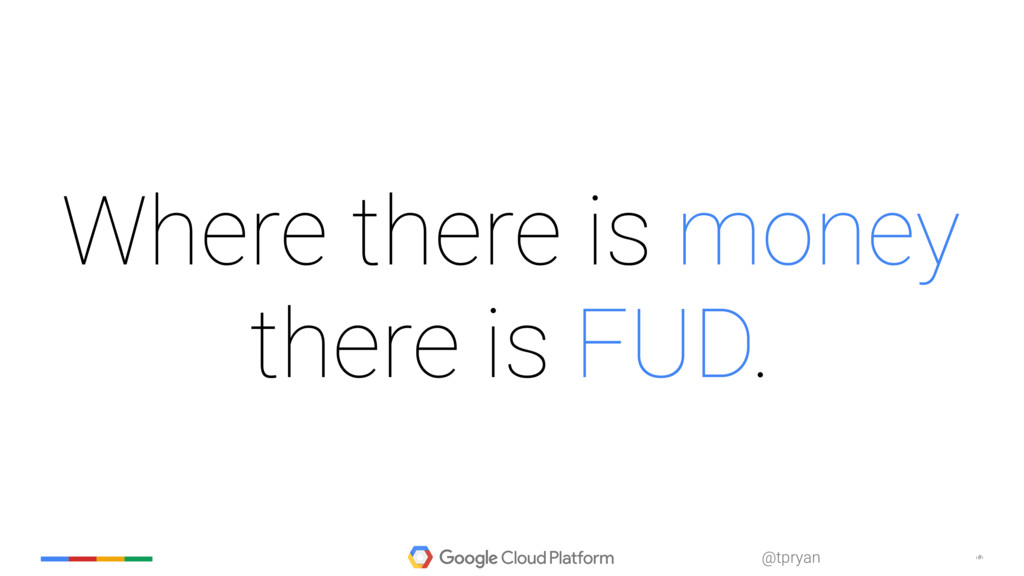 ‹#› @tpryan Where there is money there is FUD.