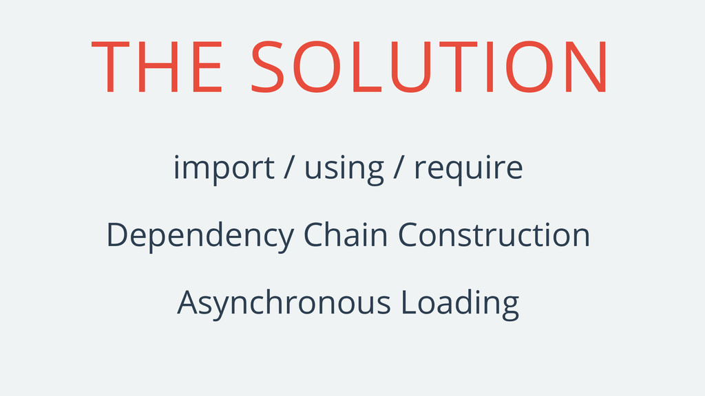 THE SOLUTION Asynchronous Loading Dependency Ch...