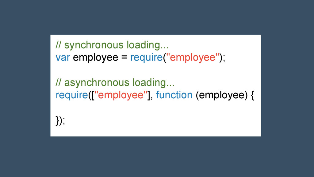 // synchronous loading... var employee = requir...