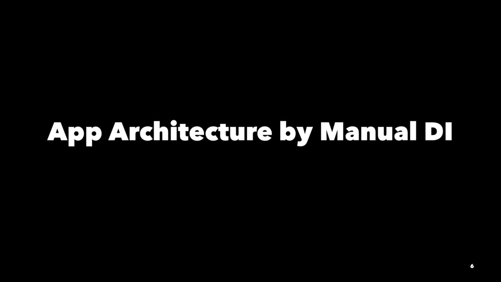 App Architecture by Manual DI 6