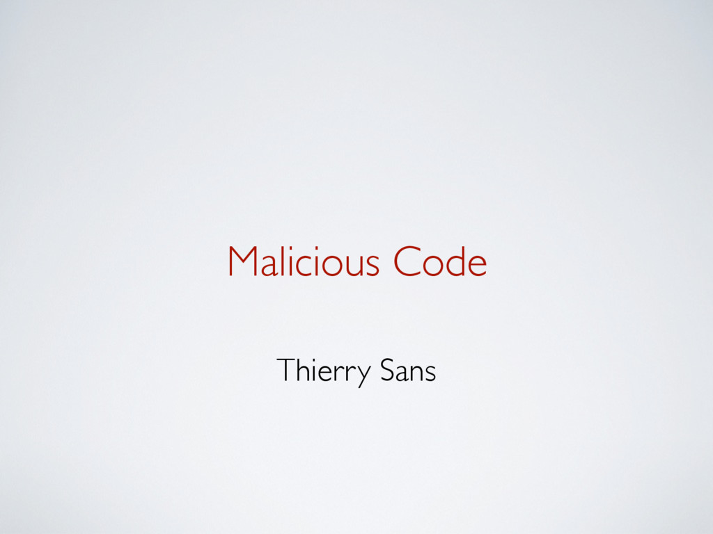 Malicious Code Thierry Sans