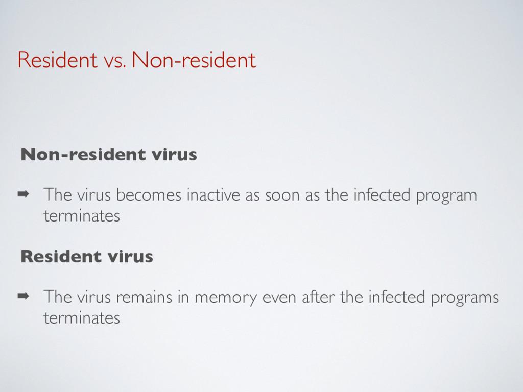 Resident vs. Non-resident Non-resident virus ➡ ...