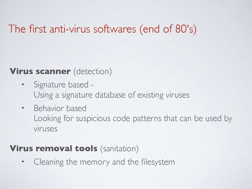 The first anti-virus softwares (end of 80's) Vir...