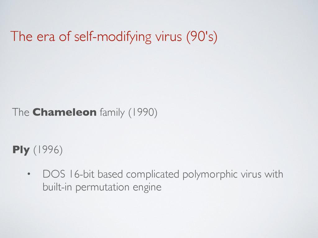 The era of self-modifying virus (90's) The Cham...