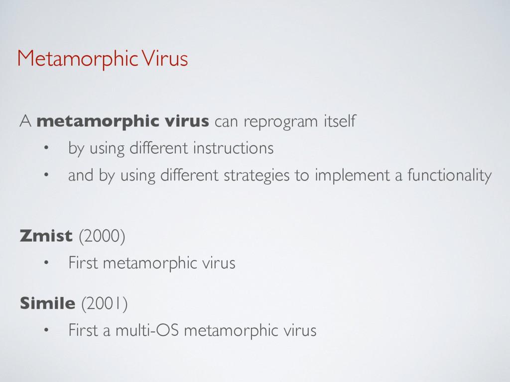 Metamorphic Virus A metamorphic virus can repro...