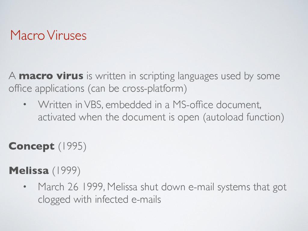 Macro Viruses A macro virus is written in scrip...