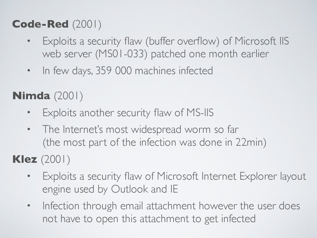 Code-Red (2001) • Exploits a security flaw (buff...
