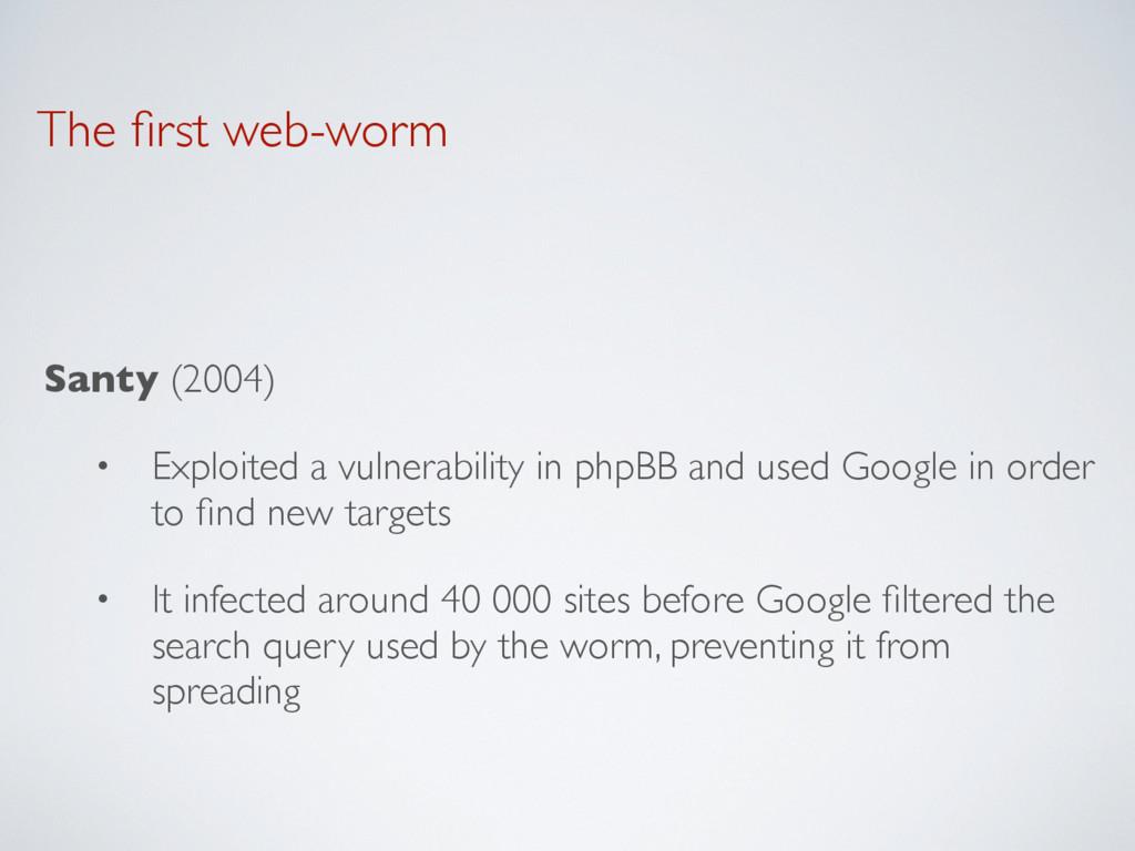 The first web-worm Santy (2004) • Exploited a vu...