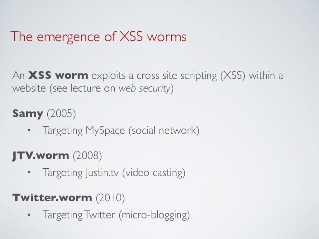 The emergence of XSS worms An XSS worm exploits...
