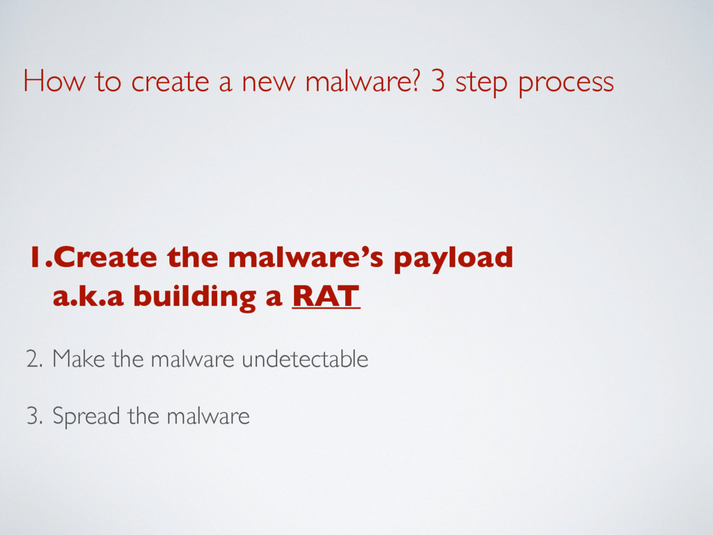 How to create a new malware? 3 step process 1.C...
