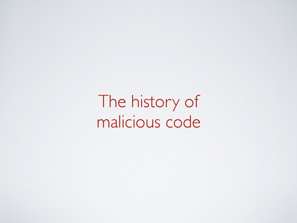 The history of malicious code