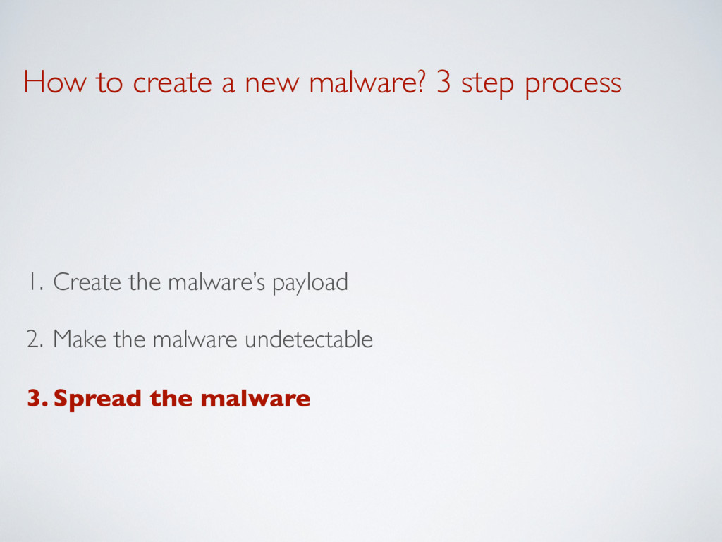 How to create a new malware? 3 step process 1. ...
