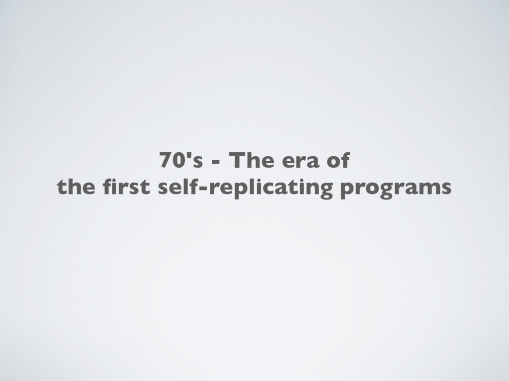 70's - The era of the first self-replicating pro...