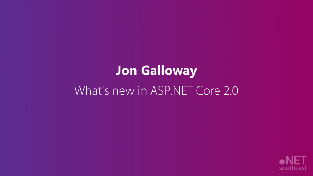 Jon Galloway What's new in ASP.NET Core 2.0