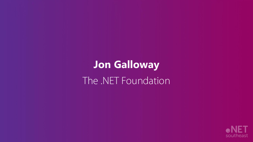 Jon Galloway The .NET Foundation