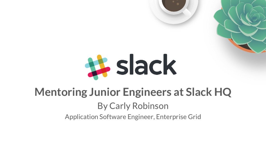 Mentoring Junior Engineers at Slack HQ By Carly...