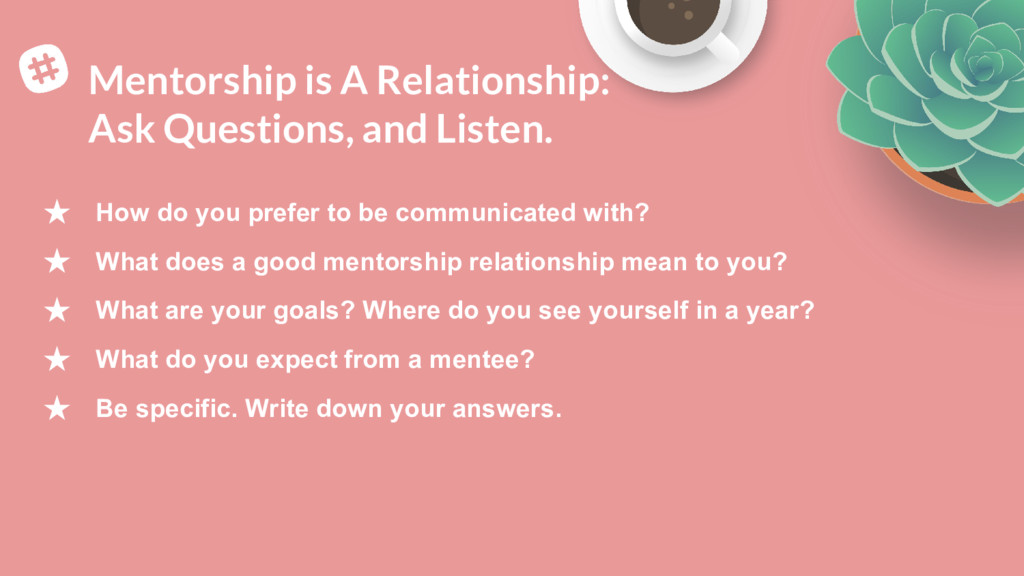 Mentorship is A Relationship: Ask Questions, an...