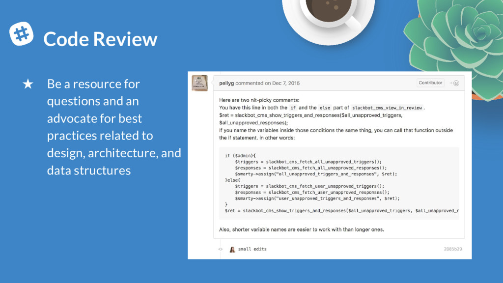 Code Review ★ Be a resource for questions and a...
