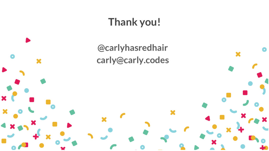 Thank you! @carlyhasredhair carly@carly.codes