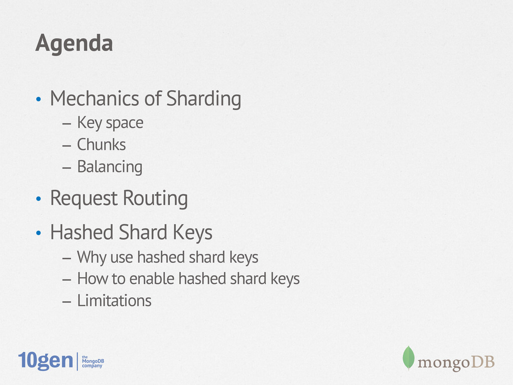 Agenda • Mechanics of Sharding – Key space –...