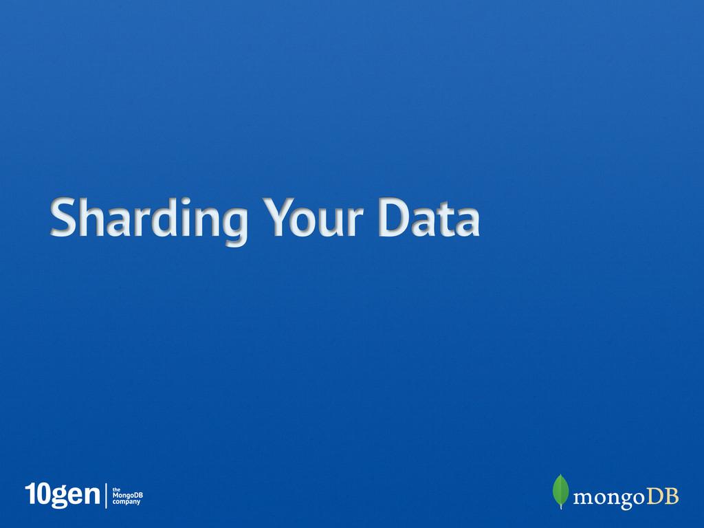 Sharding Your Data