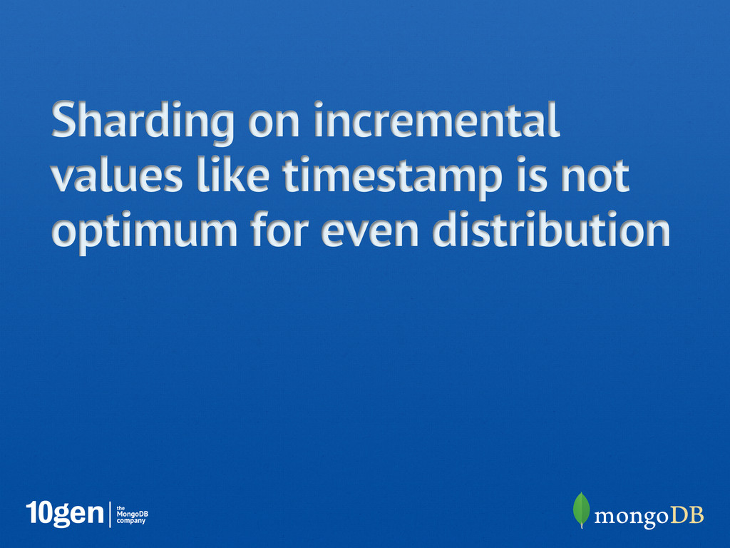 Sharding on incremental values like timestamp i...