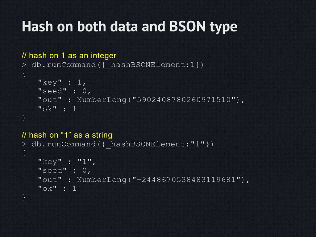 // hash on 1 as an integer > db.runCommand({_ha...