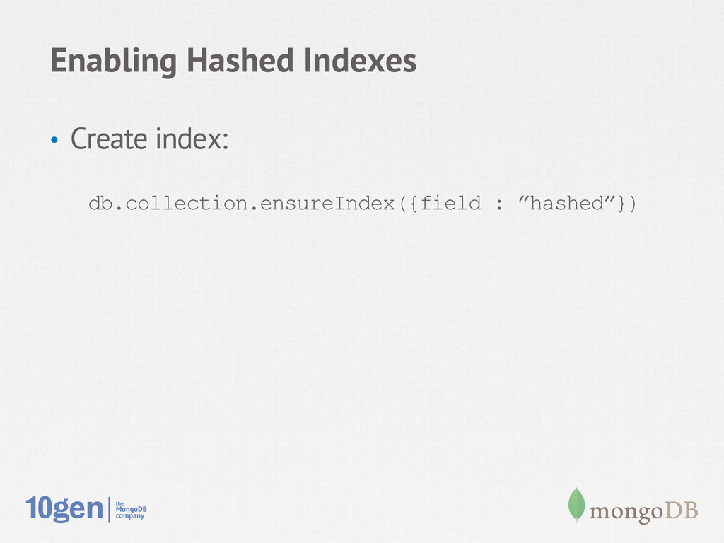 Enabling Hashed Indexes • Create index: db.col...