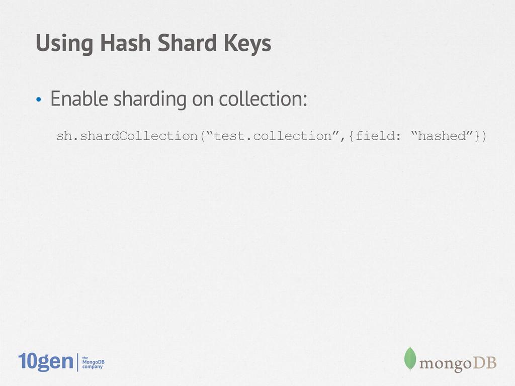 Using Hash Shard Keys • Enable sharding on col...