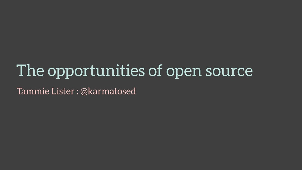 The opportunities of open source Tammie Lister ...