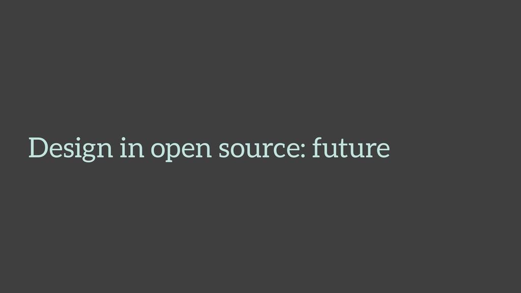 Design in open source: future