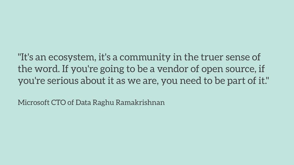 """It's an ecosystem, it's a community in the tru..."