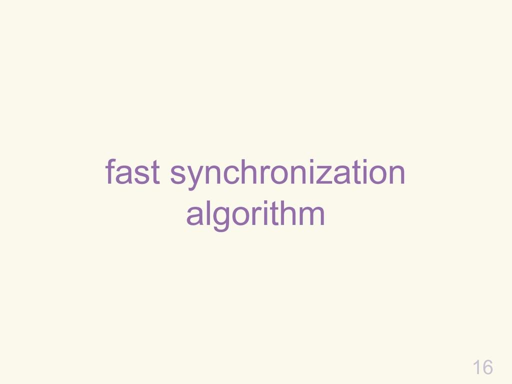 fast synchronization algorithm 16