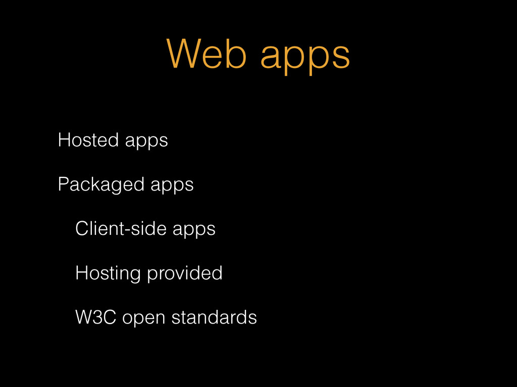Web apps Hosted apps Packaged apps Client-side ...