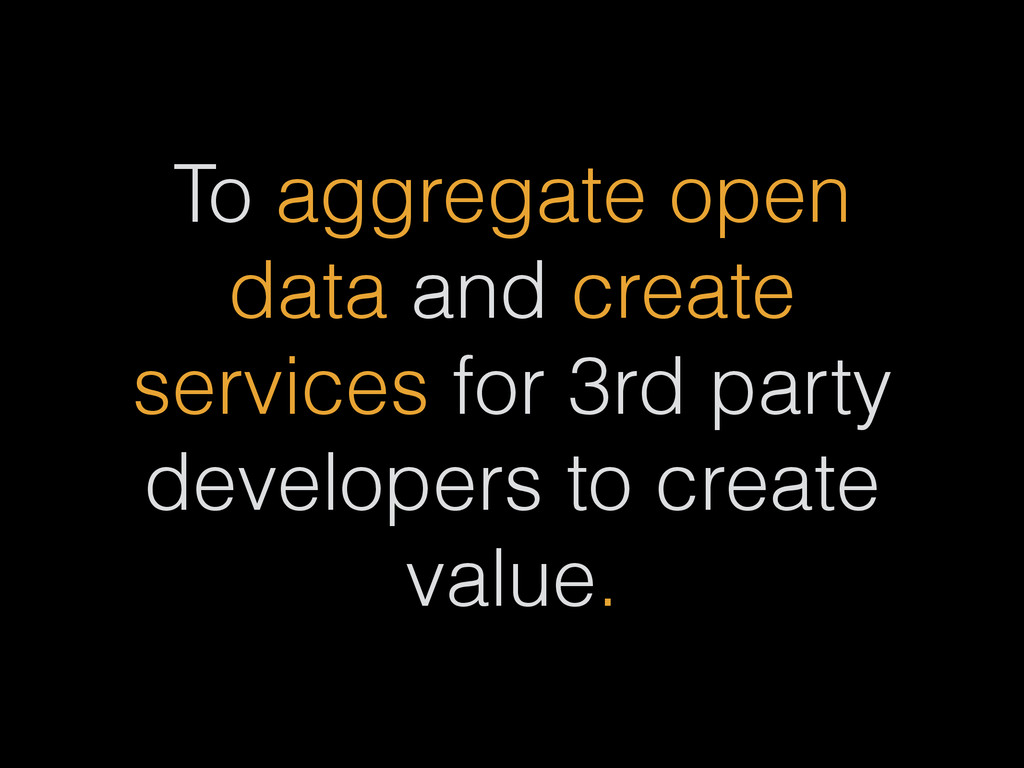 To aggregate open data and create services for ...