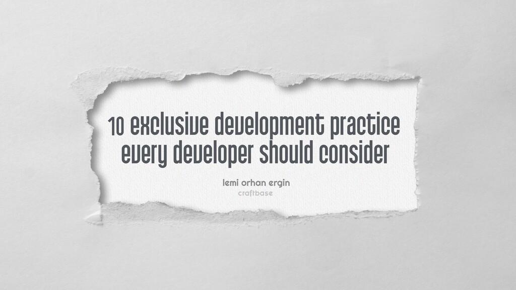 every developer should consider lemi orhan ergi...