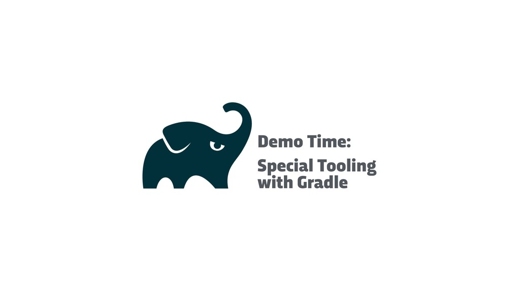 Demo Time: Special Tooling with Gradle
