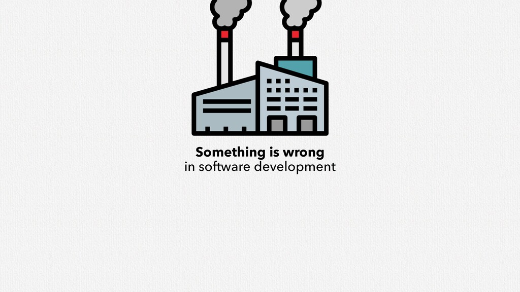Something is wrong in software development