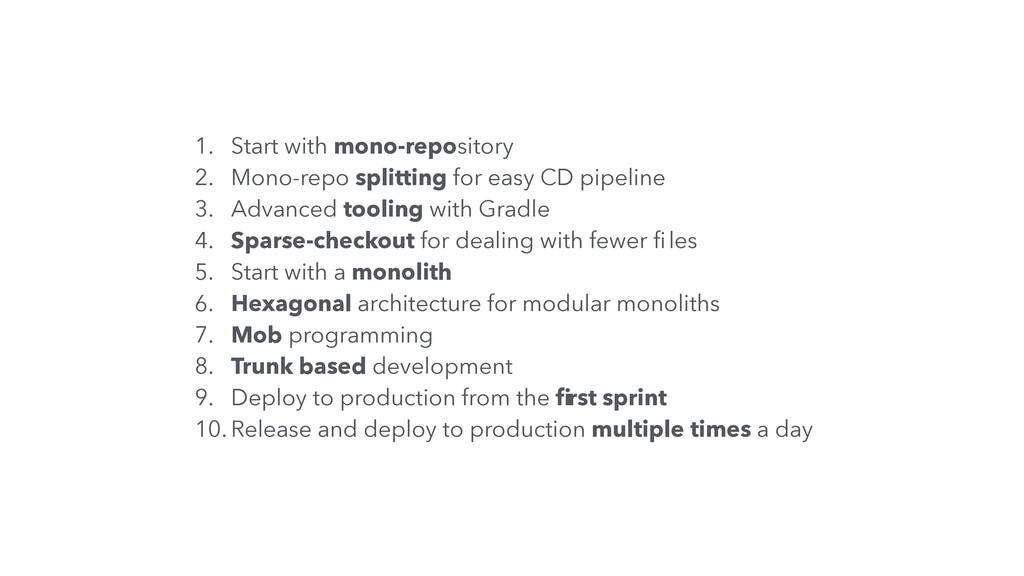 1. Start with mono-repository 2. Mono-repo spli...
