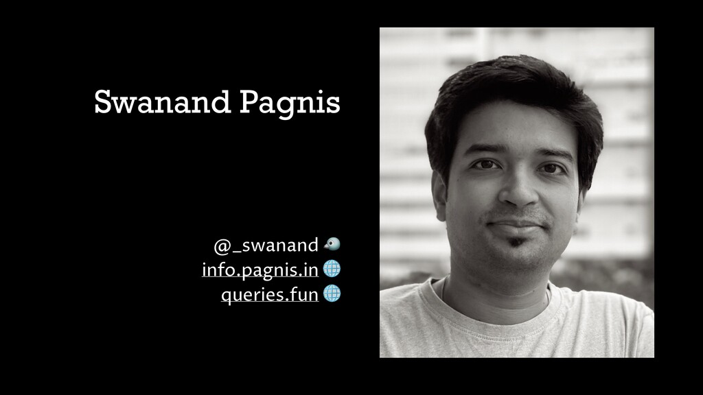 Swanand Pagnis @_swanand  info.pagnis.in  queri...